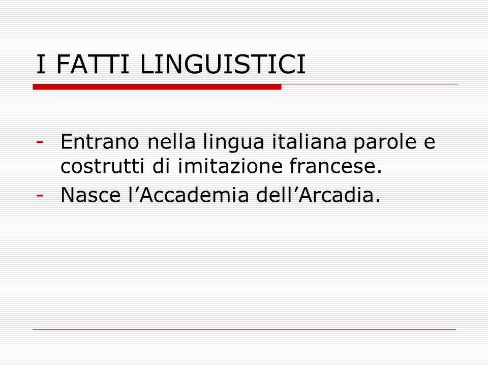 I FATTI LINGUISTICI Entrano nella lingua italiana parole e costrutti di imitazione francese.