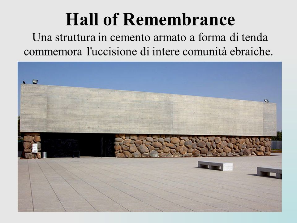 Hall of Remembrance Una struttura in cemento armato a forma di tenda commemora l uccisione di intere comunità ebraiche.