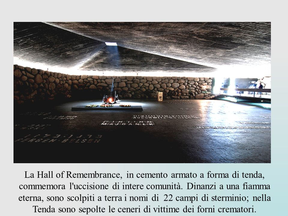 La Hall of Remembrance, in cemento armato a forma di tenda, commemora l uccisione di intere comunità.