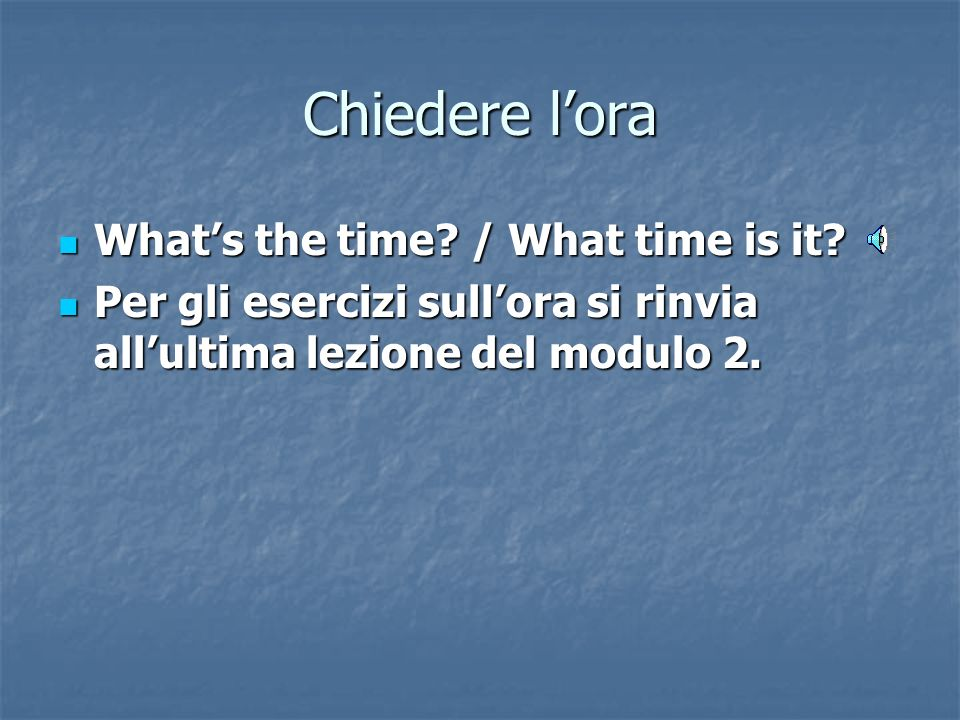 Chiedere l'ora What's the time / What time is it