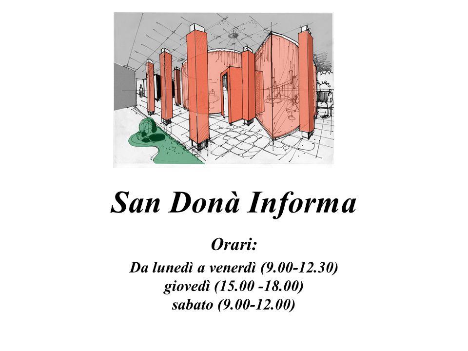 San Donà Informa Orari: Da lunedì a venerdì (9. 00-12. 30) giovedì (15