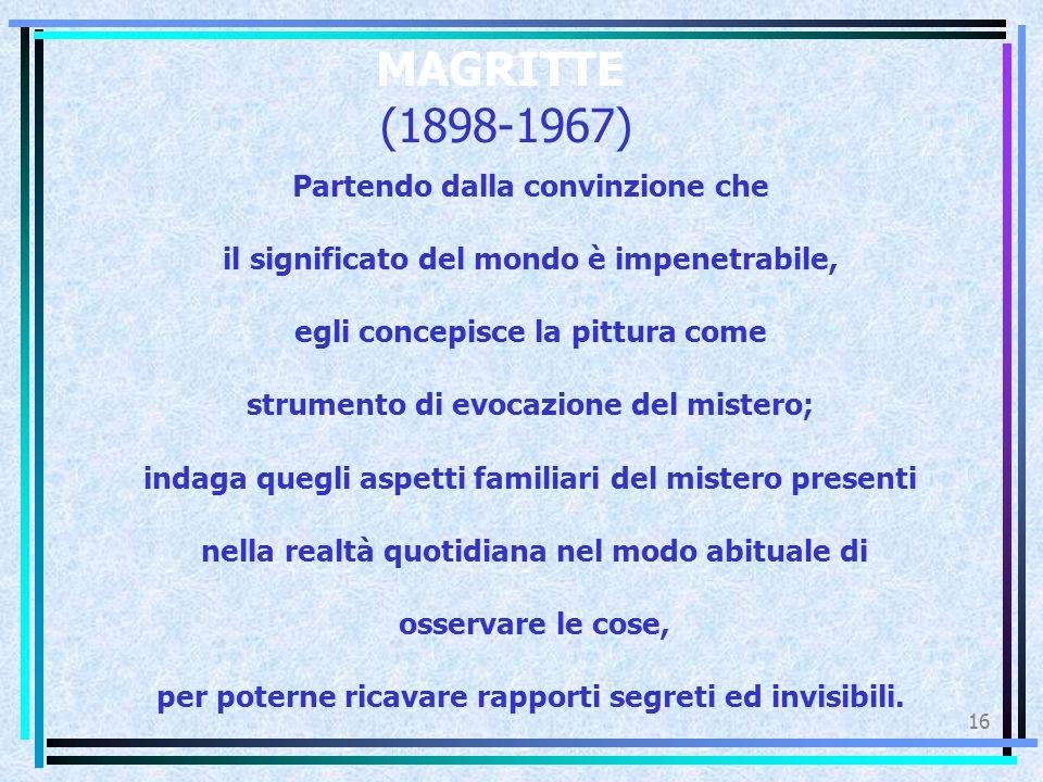 MAGRITTE (1898-1967) Partendo dalla convinzione che