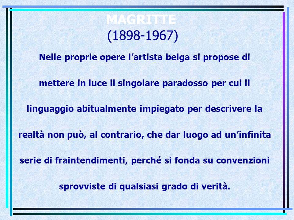 MAGRITTE (1898-1967) Nelle proprie opere l'artista belga si propose di