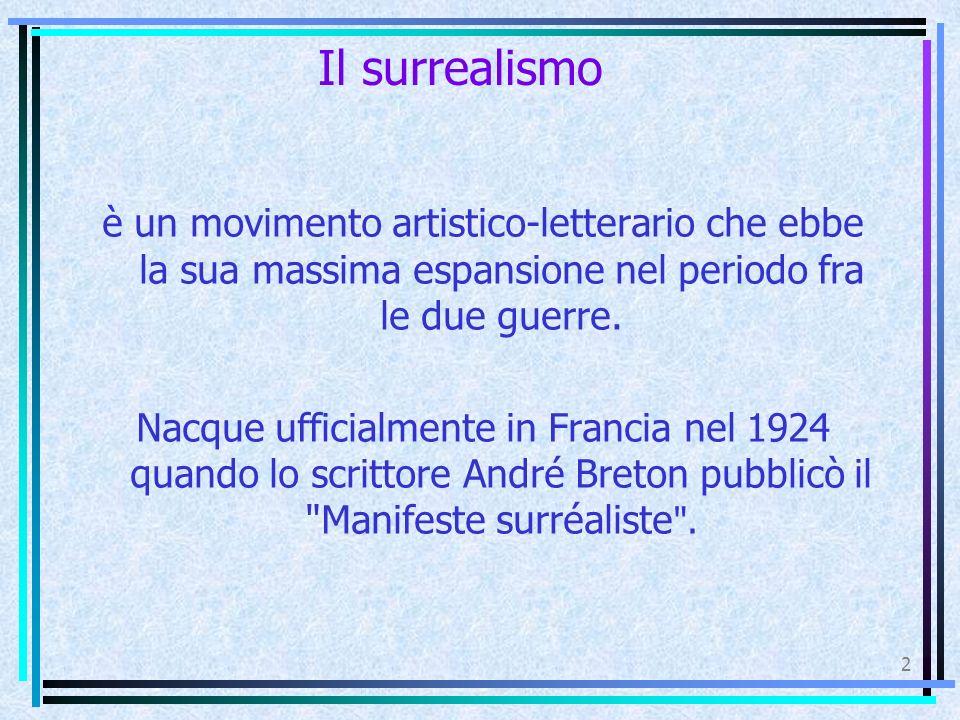 Il surrealismo è un movimento artistico-letterario che ebbe la sua massima espansione nel periodo fra le due guerre.