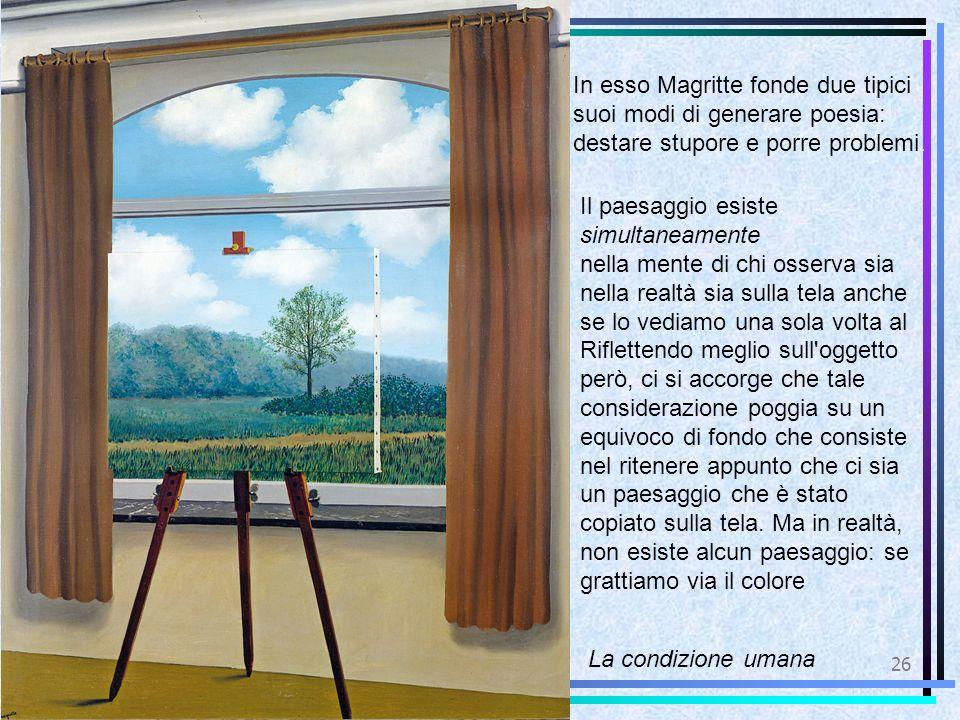 In esso Magritte fonde due tipici suoi modi di generare poesia: destare stupore e porre problemi.