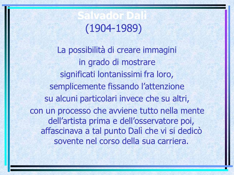 Salvador Dalì (1904-1989) La possibilità di creare immagini