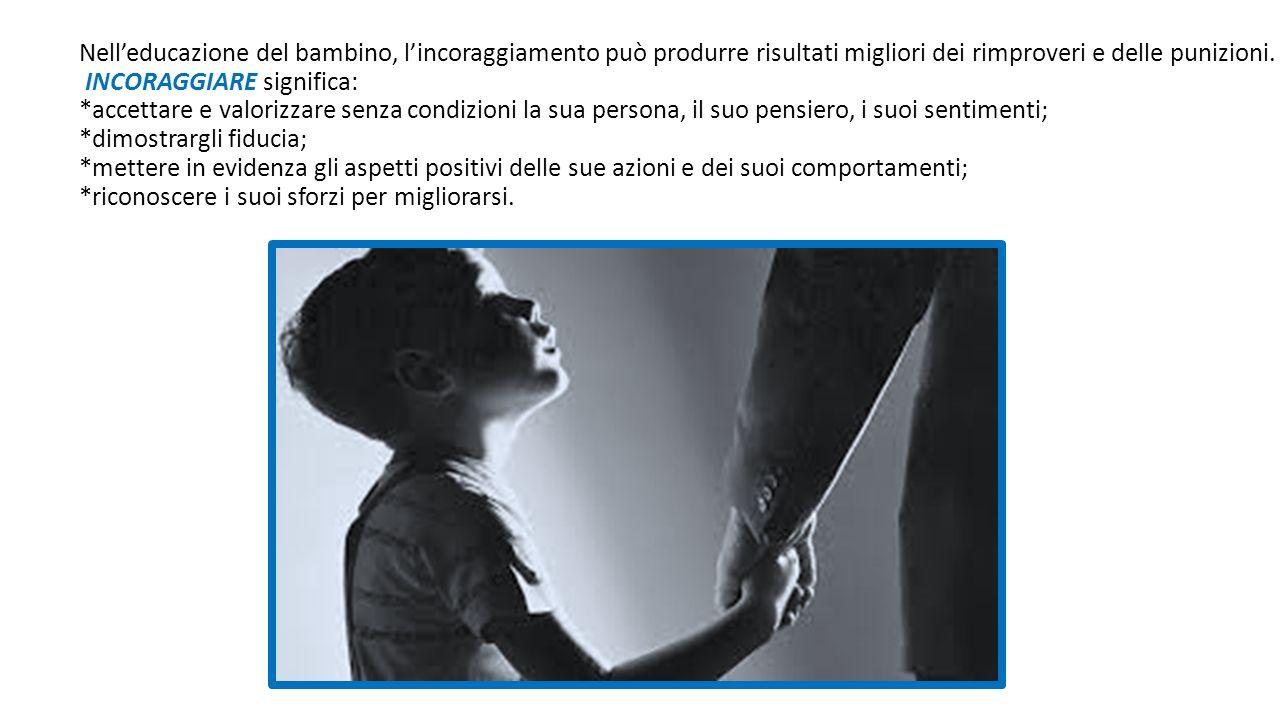 Nell'educazione del bambino, l'incoraggiamento può produrre risultati migliori dei rimproveri e delle punizioni.