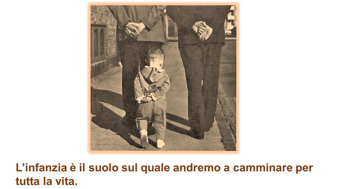 L'infanzia è il suolo sul quale andremo a camminare per tutta la vita