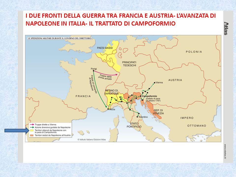 I DUE FRONTI DELLA GUERRA TRA FRANCIA E AUSTRIA- L'AVANZATA DI NAPOLEONE IN ITALIA- IL TRATTATO DI CAMPOFORMIO