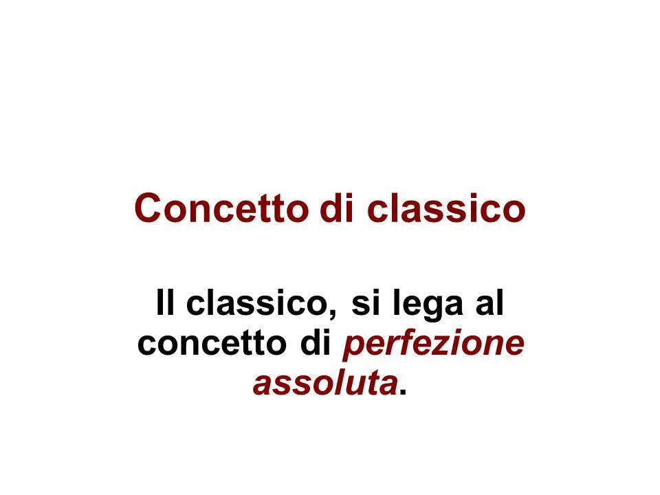 Il classico, si lega al concetto di perfezione assoluta.