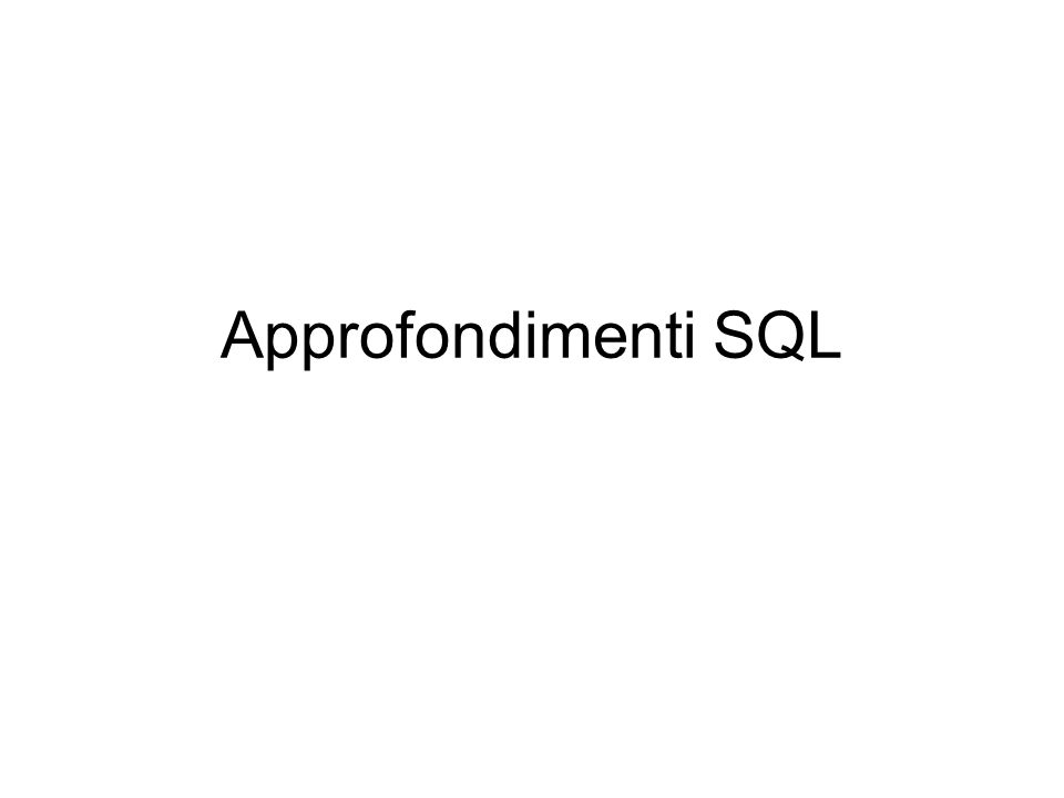 Approfondimenti SQL