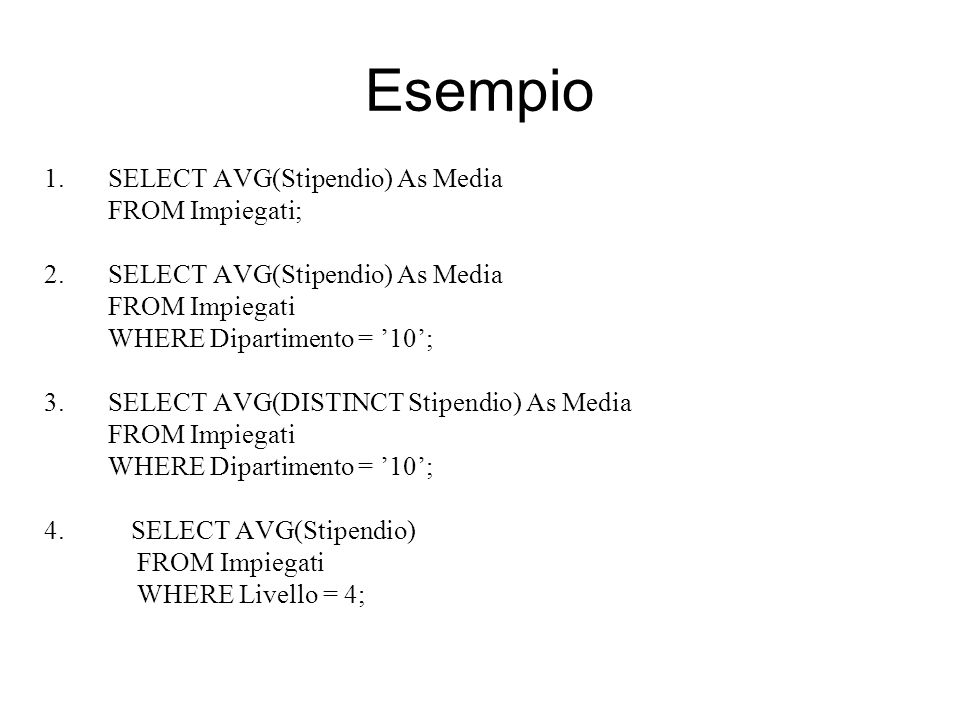 Esempio SELECT AVG(Stipendio) As Media FROM Impiegati; FROM Impiegati