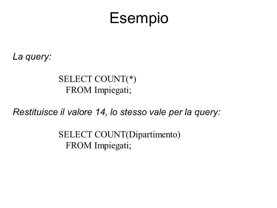 Esempio La query: SELECT COUNT(*) FROM Impiegati;