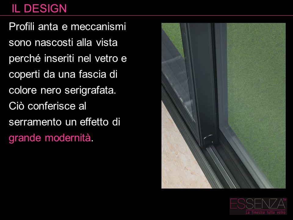 IL DESIGN Profili anta e meccanismi sono nascosti alla vista perché inseriti nel vetro e coperti da una fascia di colore nero serigrafata.