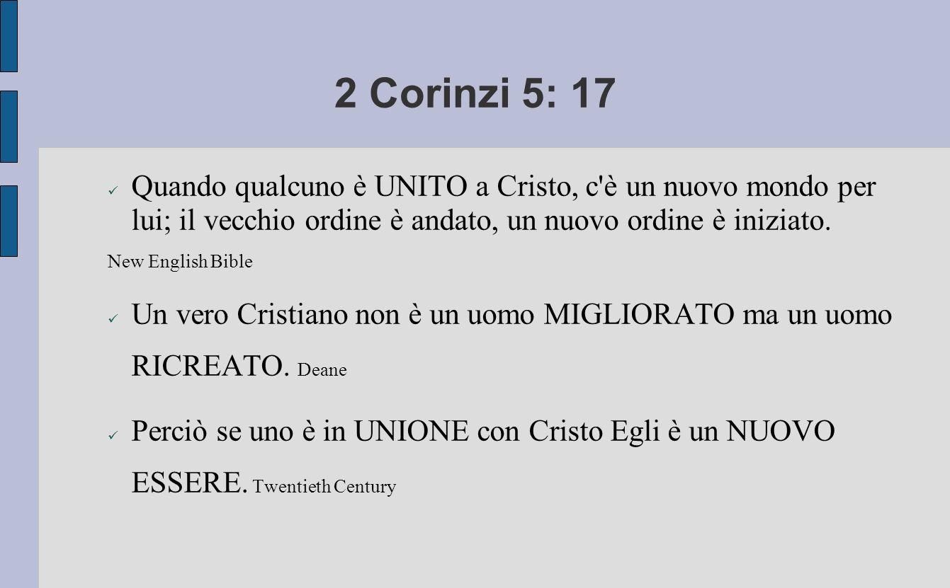 2 Corinzi 5: 17Quando qualcuno è UNITO a Cristo, c è un nuovo mondo per lui; il vecchio ordine è andato, un nuovo ordine è iniziato.