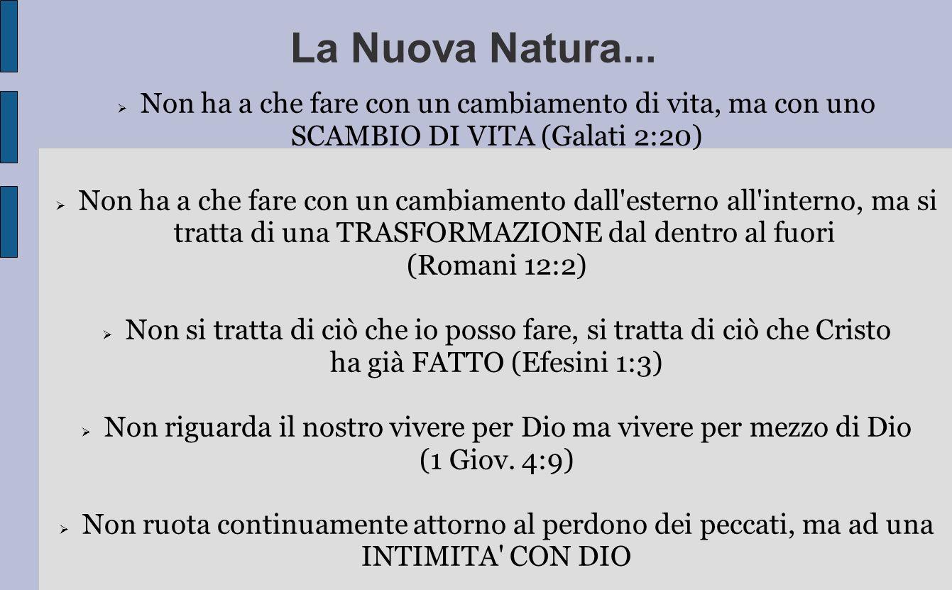 La Nuova Natura...Non ha a che fare con un cambiamento di vita, ma con uno. SCAMBIO DI VITA (Galati 2:20)