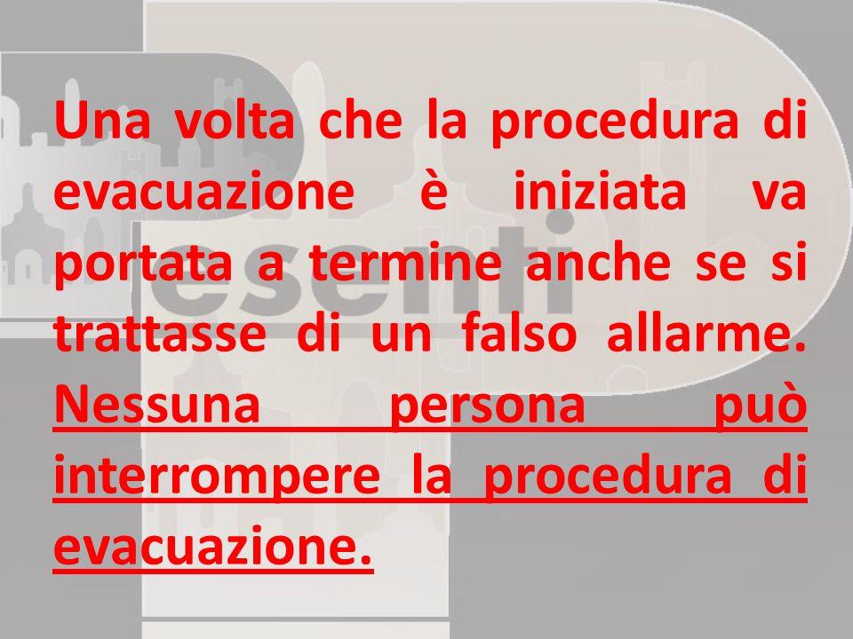 Una volta che la procedura di evacuazione è iniziata va portata a termine anche se si trattasse di un falso allarme.