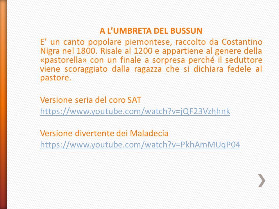 A L'UMBRETA DEL BUSSUN E' un canto popolare piemontese, raccolto da Costantino Nigra nel 1800.