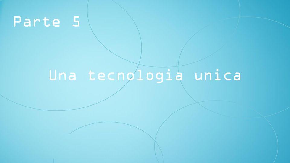 Parte 5 Una tecnologia unica