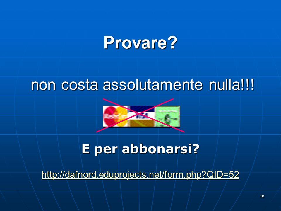 Provare. non costa assolutamente nulla. http://dafnord. eduprojects