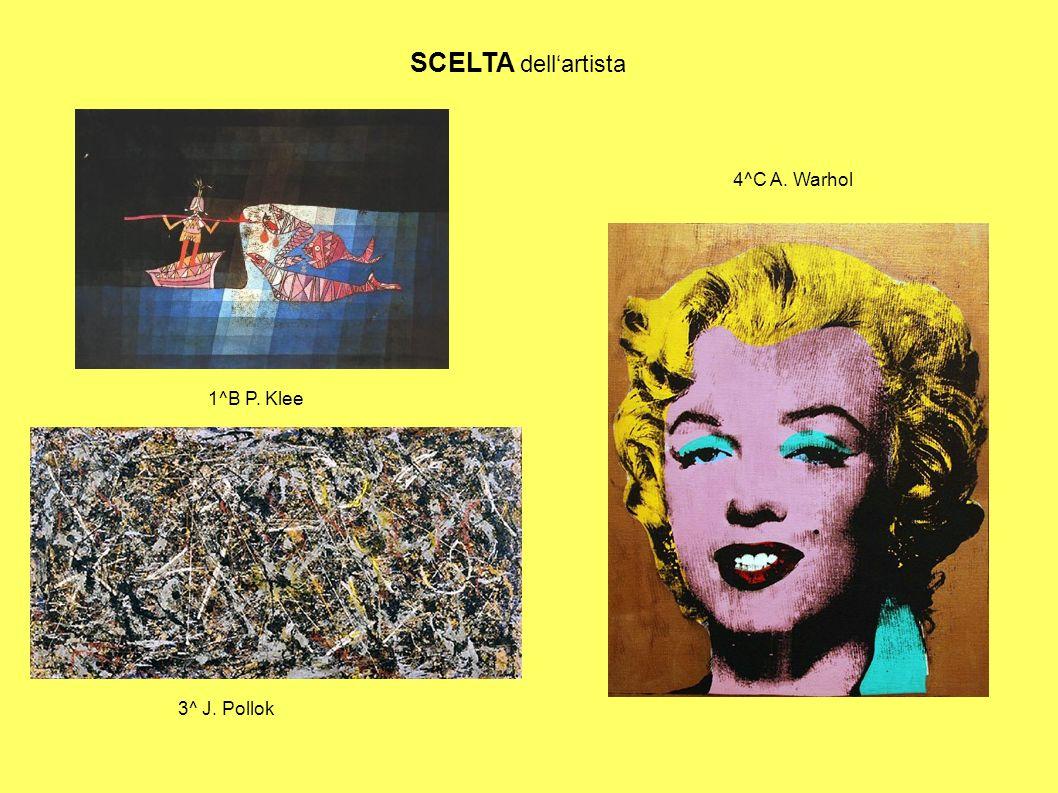 SCELTA dell'artista 4^C A. Warhol 1^B P. Klee 3^ J. Pollok