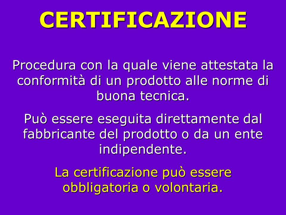 La certificazione può essere obbligatoria o volontaria.
