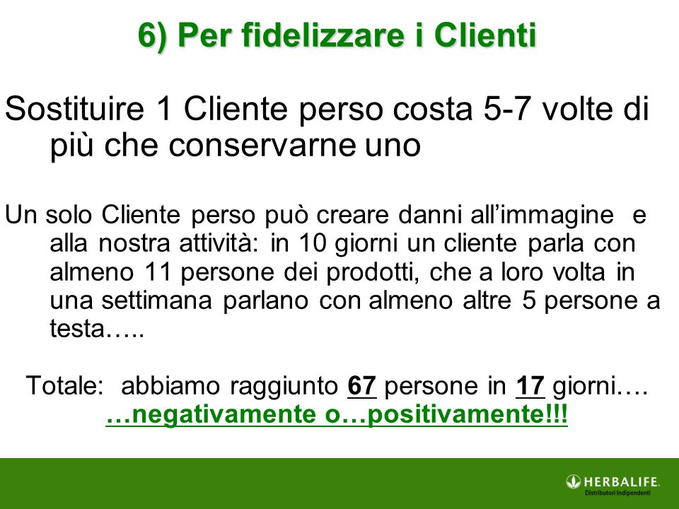 6) Per fidelizzare i Clienti …negativamente o…positivamente!!!