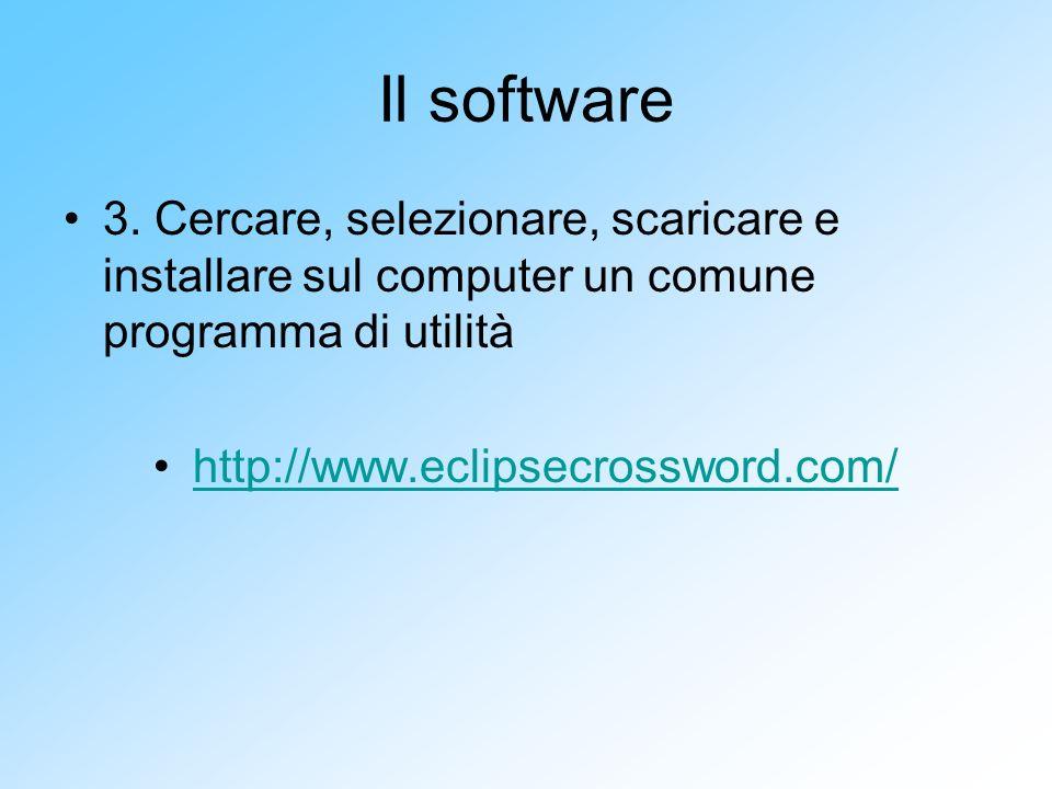 Il software 3. Cercare, selezionare, scaricare e installare sul computer un comune programma di utilità.