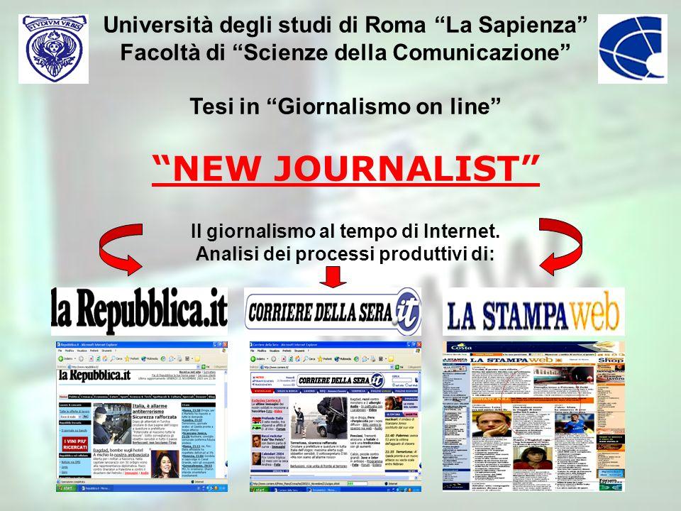 Università degli studi di Roma La Sapienza Facoltà di Scienze della Comunicazione Tesi in Giornalismo on line NEW JOURNALIST Il giornalismo al tempo di Internet.