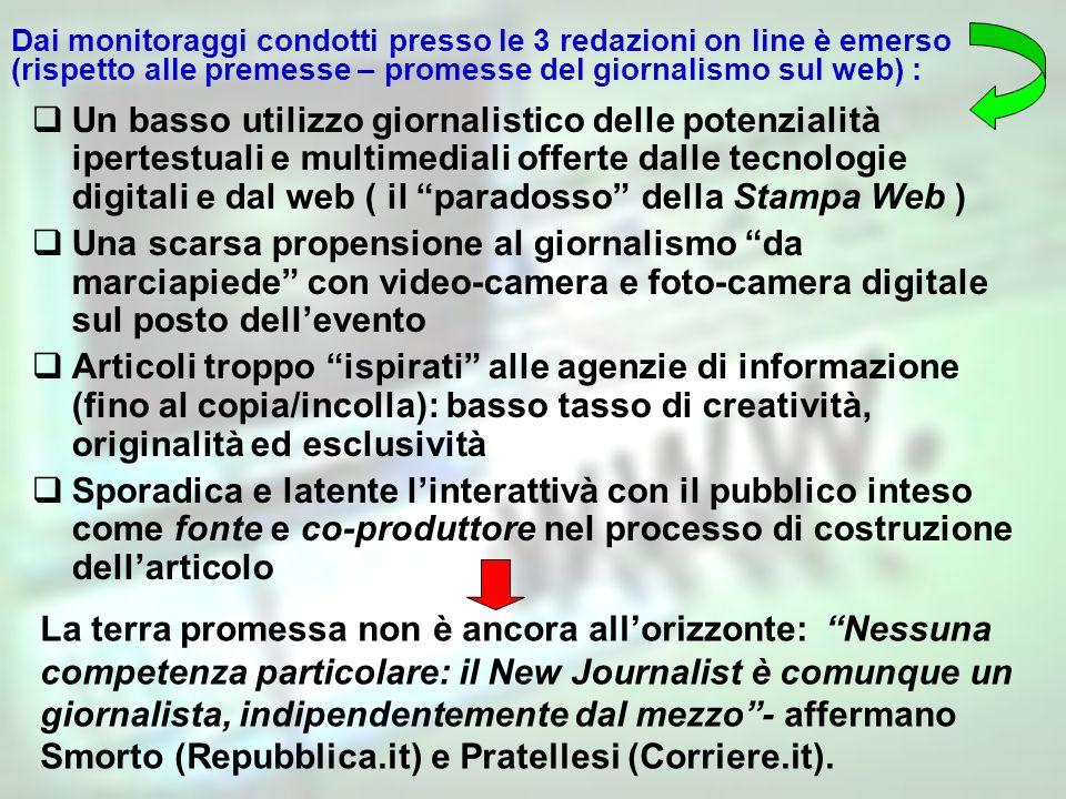 Dai monitoraggi condotti presso le 3 redazioni on line è emerso (rispetto alle premesse – promesse del giornalismo sul web) :