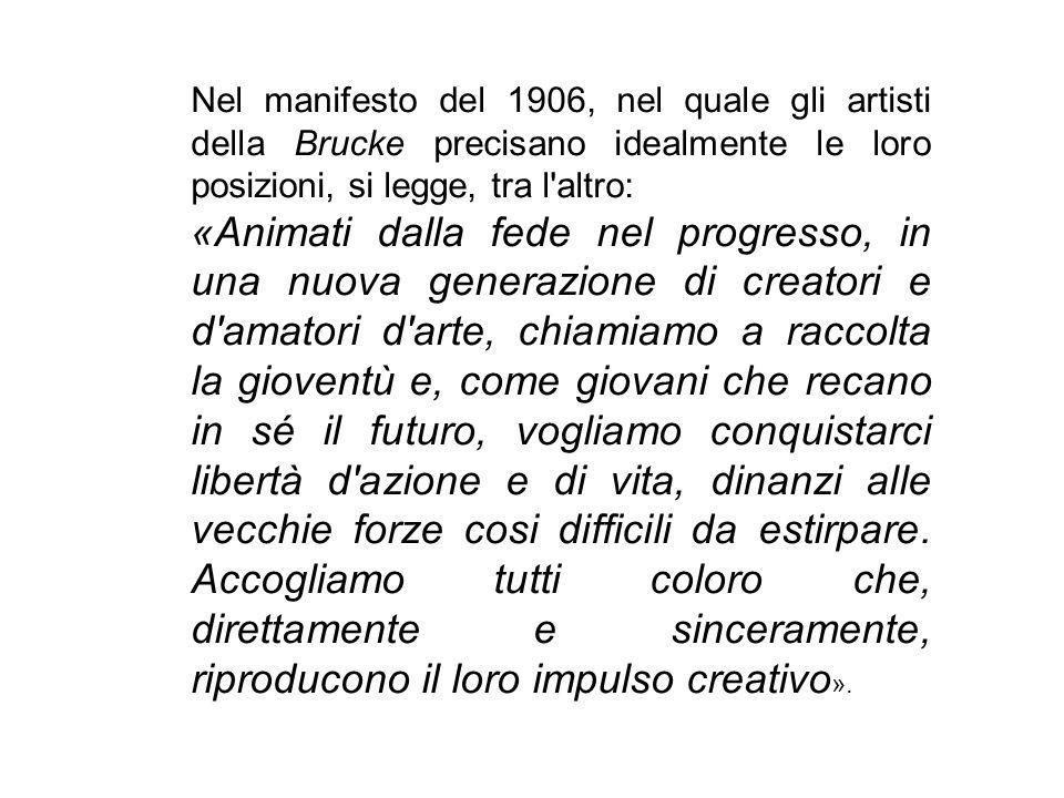 Nel manifesto del 1906, nel quale gli artisti della Brucke precisano idealmente le loro posizioni, si legge, tra l altro: