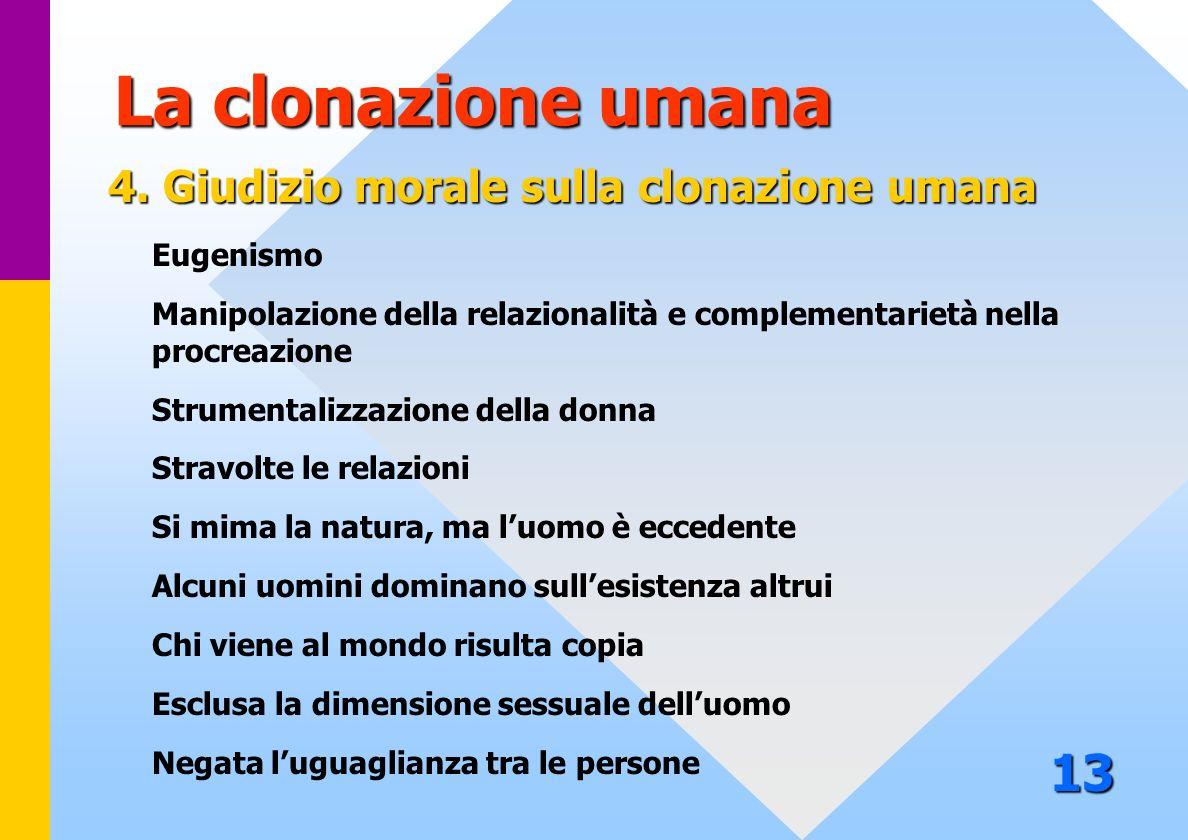 La clonazione umana 13 4. Giudizio morale sulla clonazione umana