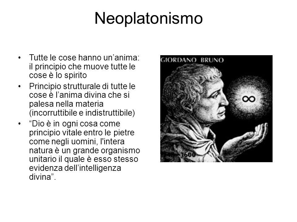 Neoplatonismo Tutte le cose hanno un'anima: il principio che muove tutte le cose è lo spirito.