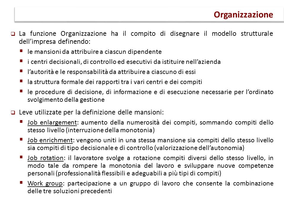 Organizzazione La funzione Organizzazione ha il compito di disegnare il modello strutturale dell'impresa definendo: