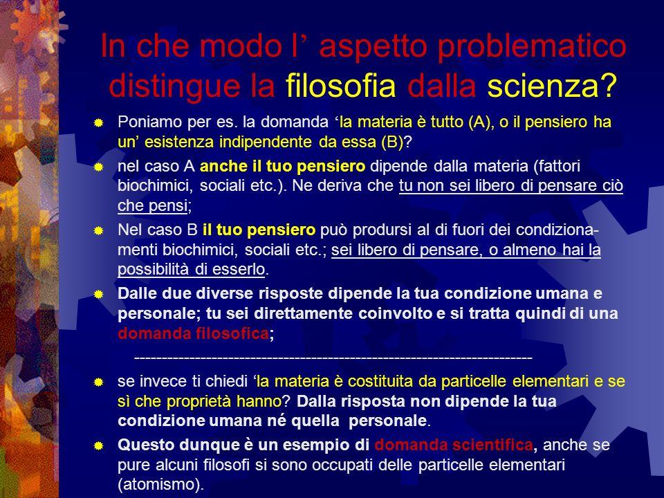 In che modo l' aspetto problematico distingue la filosofia dalla scienza