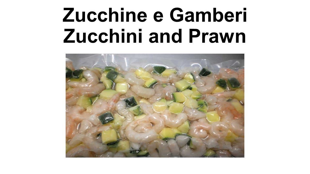 Zucchine e Gamberi Zucchini and Prawn