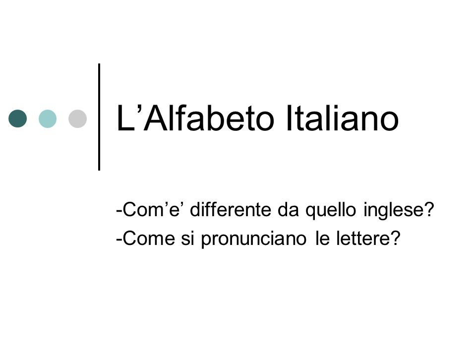 -Com'e' differente da quello inglese -Come si pronunciano le lettere