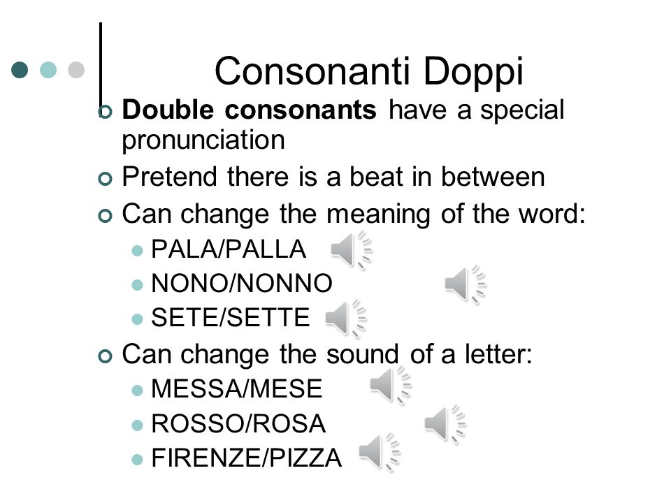 Consonanti Doppi Double consonants have a special pronunciation