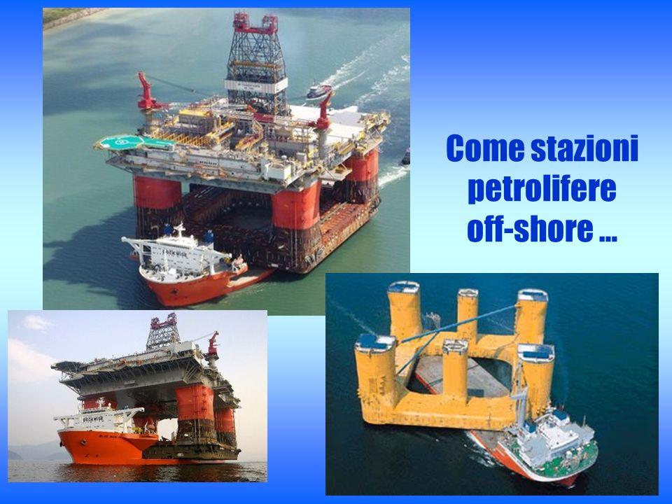Come stazioni petrolifere off-shore …