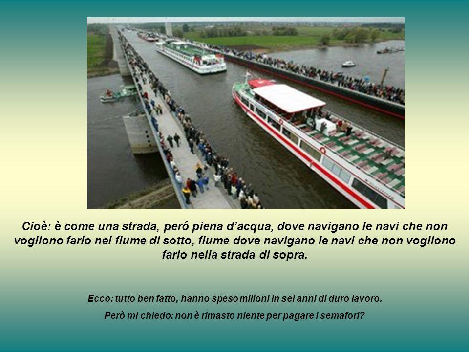 Cioè: è come una strada, peró piena d'acqua, dove navigano le navi che non vogliono farlo nel fiume di sotto, fiume dove navigano le navi che non vogliono farlo nella strada di sopra.