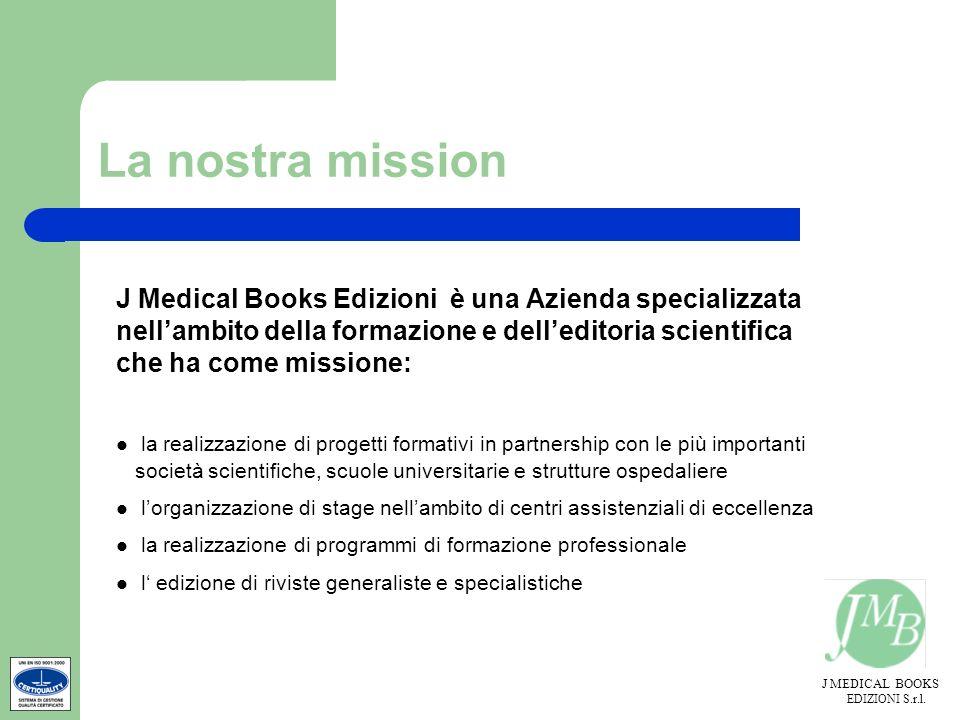 La nostra mission J Medical Books Edizioni è una Azienda specializzata