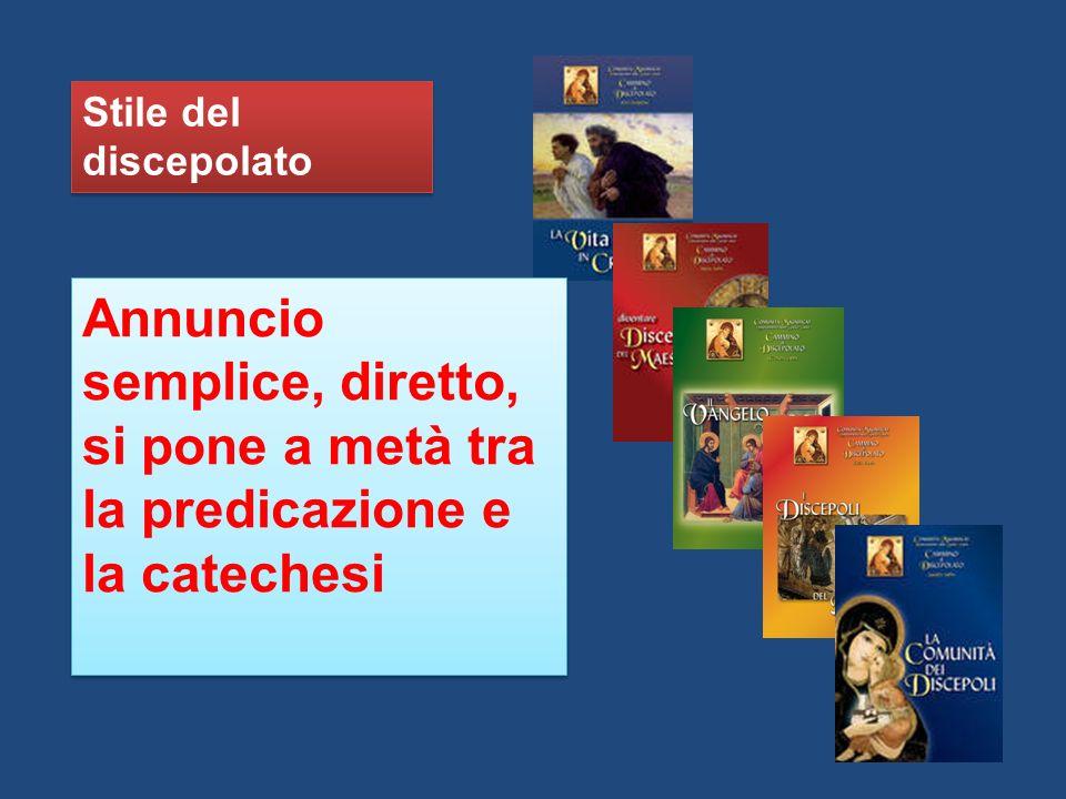 Stile del discepolato Annuncio semplice, diretto, si pone a metà tra la predicazione e la catechesi.