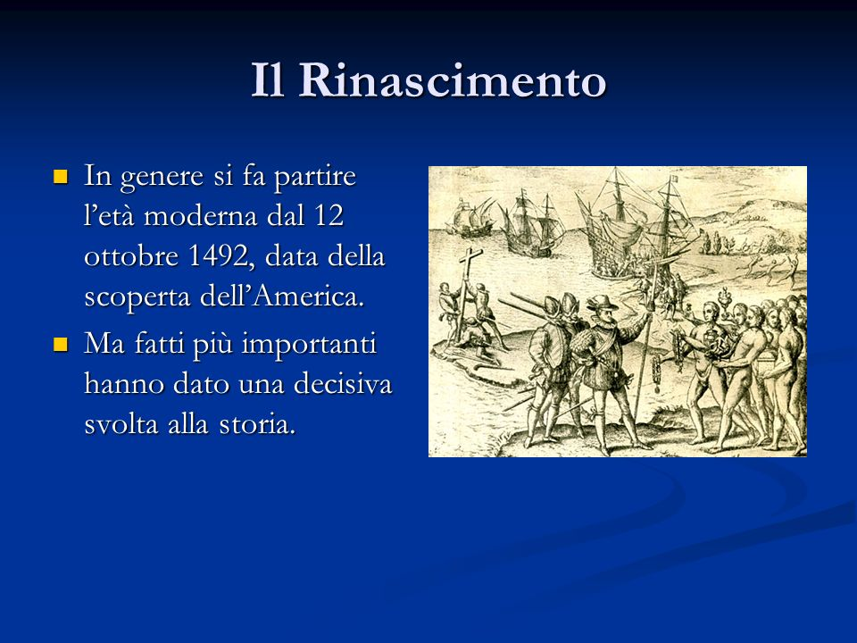Il Rinascimento In genere si fa partire l'età moderna dal 12 ottobre 1492, data della scoperta dell'America.