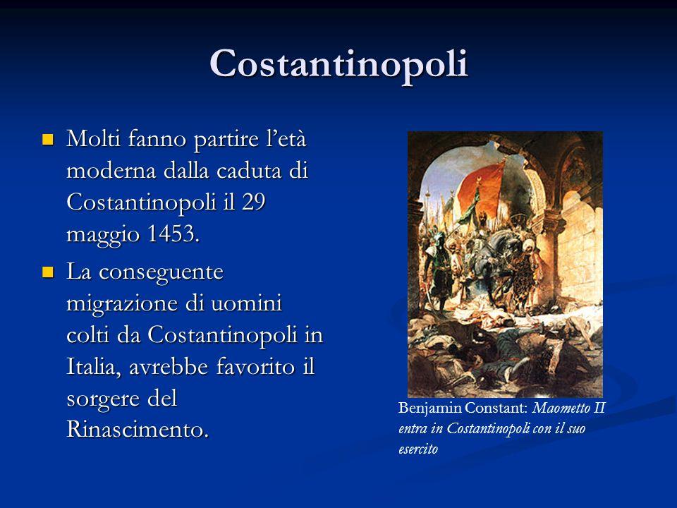 Costantinopoli Molti fanno partire l'età moderna dalla caduta di Costantinopoli il 29 maggio 1453.