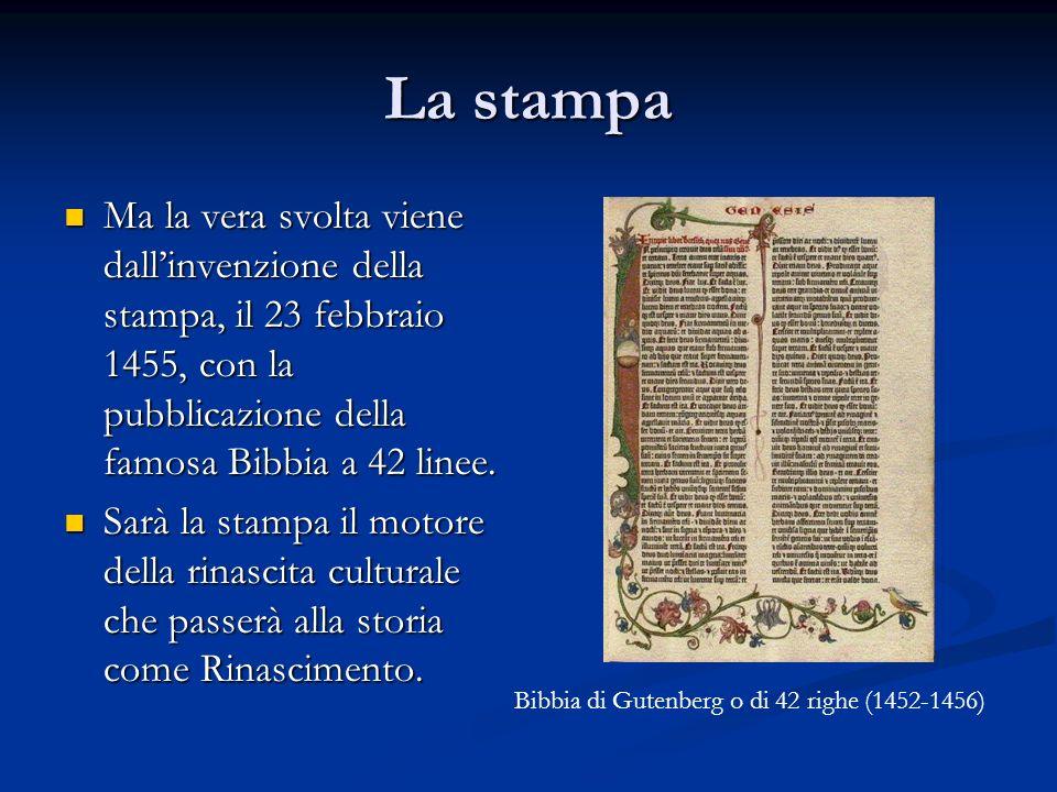 La stampa Ma la vera svolta viene dall'invenzione della stampa, il 23 febbraio 1455, con la pubblicazione della famosa Bibbia a 42 linee.