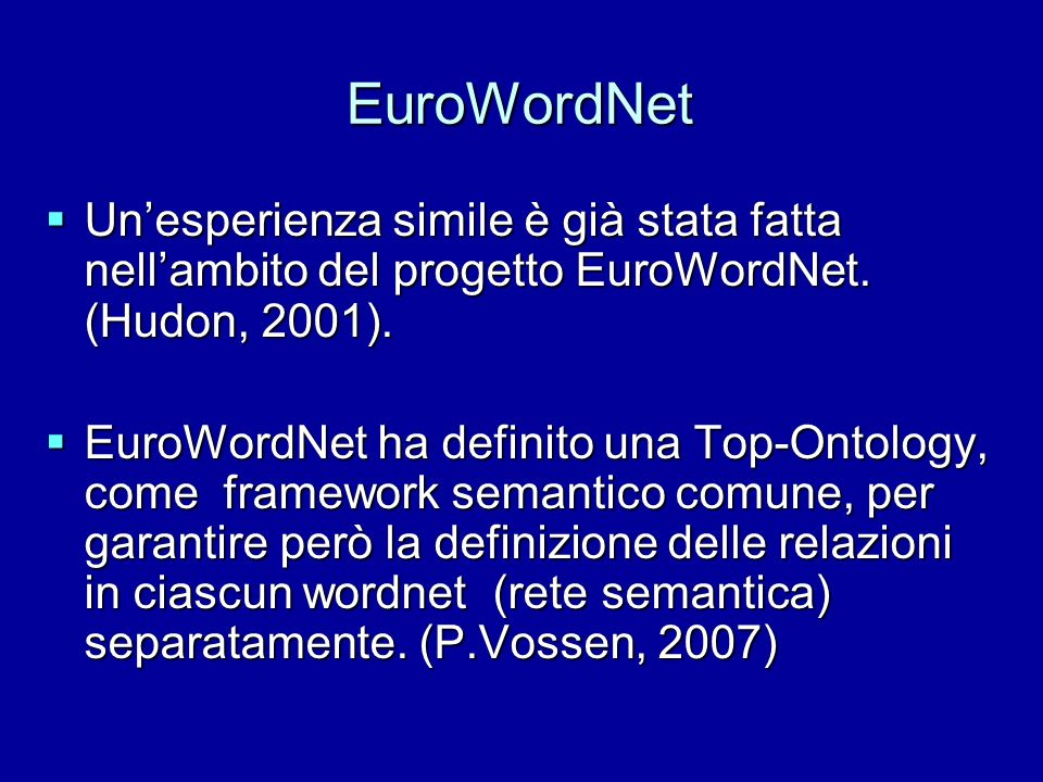 EuroWordNet Un'esperienza simile è già stata fatta nell'ambito del progetto EuroWordNet. (Hudon, 2001).