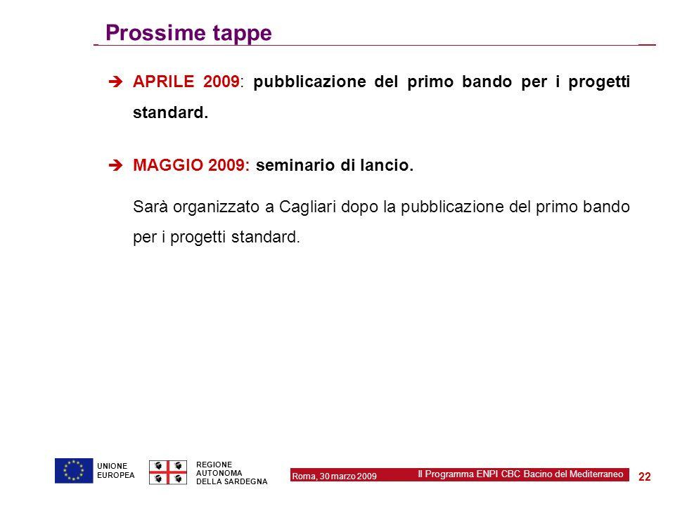 Prossime tappe APRILE 2009: pubblicazione del primo bando per i progetti standard. MAGGIO 2009: seminario di lancio.