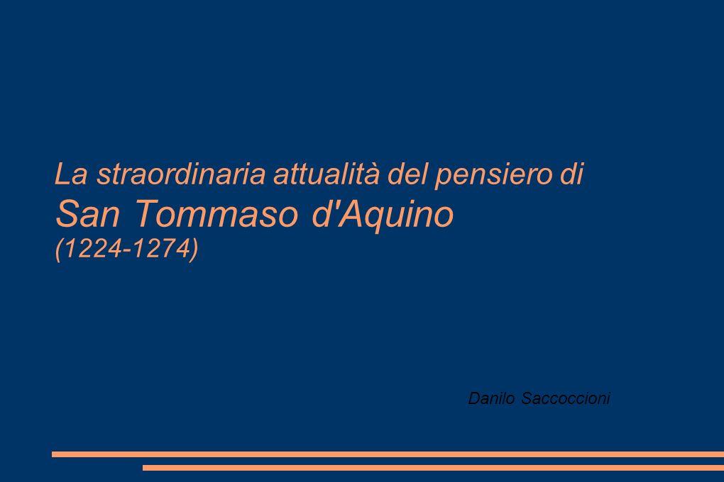 La straordinaria attualità del pensiero di San Tommaso d Aquino (1224-1274)