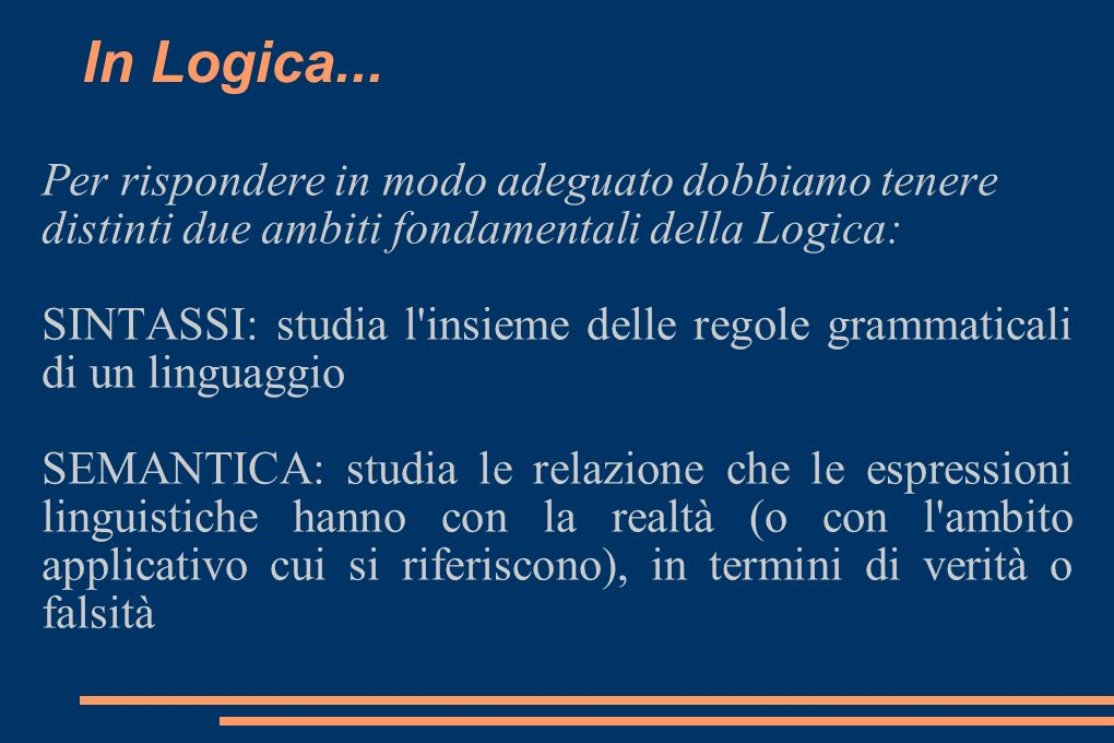 In Logica... Per rispondere in modo adeguato dobbiamo tenere distinti due ambiti fondamentali della Logica: