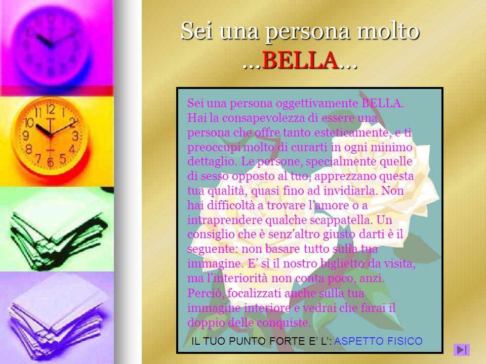 Sei una persona molto ...BELLA...